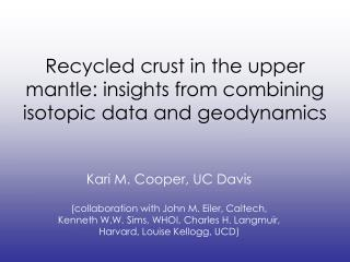 Recycled crust in the upper mantle: insights from combining isotopic data and geodynamics