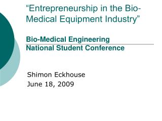 Entrepreneurship in the Bio-Medical Equipment Industry   Bio-Medical Engineering National Student Conference