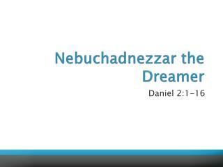Nebuchadnezzar the Dreamer