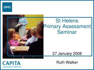 St Helens  Primary Assessment Seminar