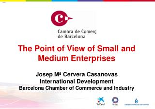 The Point of View of Small and Medium Enterprises  Josep M  Cervera Casanovas International Development Barcelona Chambe