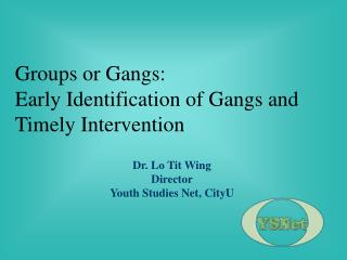 Groups or Gangs: Early Identification of Gangs and Timely Intervention