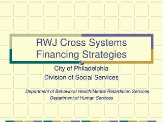RWJ Cross Systems Financing Strategies