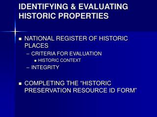 IDENTIFYING  EVALUATING HISTORIC PROPERTIES