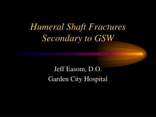 Humeral Shaft Fractures Secondary to GSW
