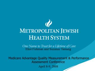 Eliot Fishman and Suzanne Tamang   Medicare Advantage Quality Measurement  Performance Assessment Conference April 8-9,