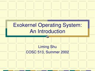 Exokernel Operating System:  An Introduction