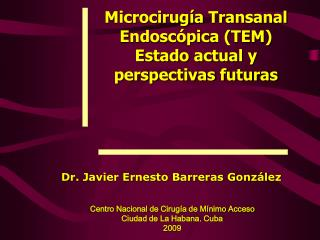 Microcirug a Transanal Endosc pica TEM  Estado actual y  perspectivas futuras