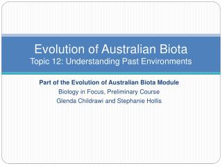 Evolution of Australian Biota Topic 12: Understanding Past Environments