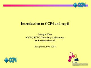 Introduction to CCP4 and ccp4i   Martyn Winn CCP4, STFC Daresbury Laboratory m.d.winndl.ac.uk  Bangalore, Feb 2008
