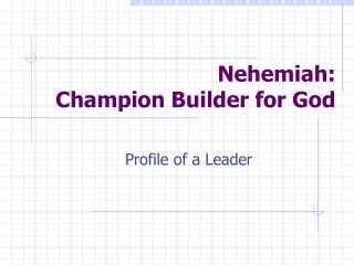 Nehemiah: Champion Builder for God