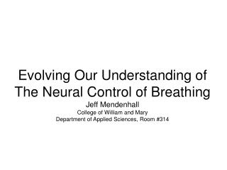 Evolving Our Understanding of The Neural Control of Breathing Jeff Mendenhall College of William and Mary Department of