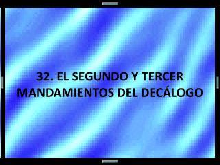 32. EL SEGUNDO Y TERCER MANDAMIENTOS DEL DEC LOGO