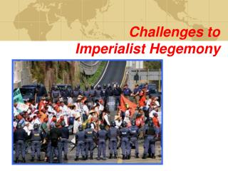 Challenges to  Imperialist Hegemony