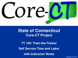 State of Connecticut Core-CT Project  TT 100: Train-the-Trainer Self Service Time and Labor with Instructor Notes