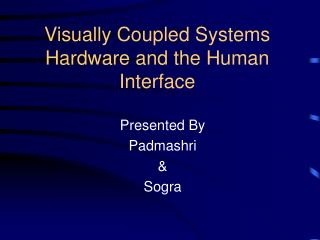 Visually Coupled Systems Hardware and the Human Interface