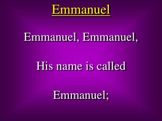 Emmanuel, Emmanuel, His name is called Emmanuel;