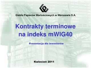 Kontrakty terminowe  na indeks mWIG40  Prezentacja dla inwestor w