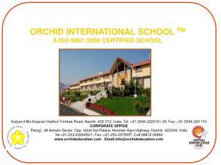 ORCHID INTERNATIONAL SCHOOL TM A ISO 9001:2000 CERTIFIED SCHOOL