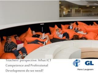 Teachers  perspective: What ICT Competence and Professional Development do we need