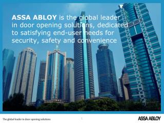 ASSA ABLOY is the global leader  in door opening solutions, dedicated  to satisfying end-user needs for  security, safet