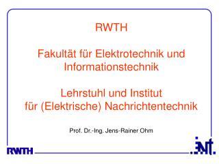 RWTH  Fakult t f r Elektrotechnik und Informationstechnik  Lehrstuhl und Institut f r Elektrische Nachrichtentechnik