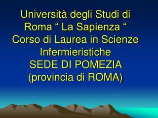 Universit  degli Studi di Roma   La Sapienza   Corso di Laurea in Scienze Infermieristiche  SEDE DI POMEZIA  provincia d