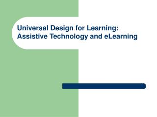 Universal Design for Learning:  Assistive Technology and eLearning