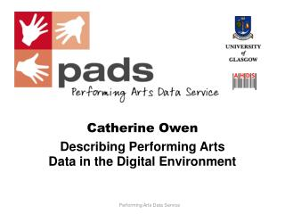 Catherine Owen Describing Performing Arts Data in the Digital Environment Performing Arts Data Service University of Gla