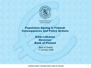 Population Ageing in Finland:  Consequences and Policy Actions   Erkki Liikanen Governor Bank of Finland