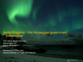 Arctic Shipping   the Norwegian government perspective  The Henry Bacon Seminar Washington DC  March 7th 2012  Remarks b