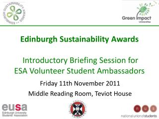 Edinburgh Sustainability Awards   Introductory Briefing Session for  ESA Volunteer Student Ambassadors