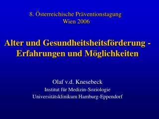 Alter und Gesundheitsheitsf rderung -  Erfahrungen und M glichkeiten  Olaf v.d. Knesebeck  Institut f r Medizin-Soziolog