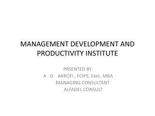 MANAGEMENT DEVELOPMENT AND PRODUCTIVITY INSTITUTE