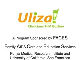 A Program Sponsored by FACES  Family AIDS Care and Education Services Kenya Medical Research Institute and University of