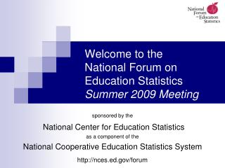 Welcome to the  National Forum on Education Statistics Summer 2009 Meeting