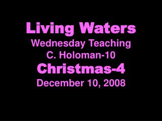 Living Waters Wednesday Teaching C. Holoman-10 Christmas-4 December 10, 2008