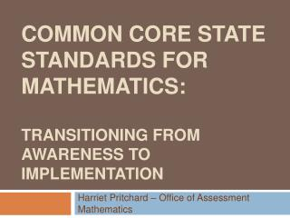 Common Core State Standards for Mathematics:    Transitioning from awareness to implementation