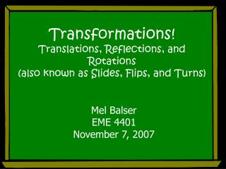 Transformations Translations, Reflections, and Rotations  also known as Slides, Flips, and Turns