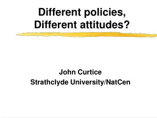 Different policies, Different attitudes
