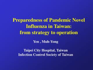 Preparedness of Pandemic Novel Influenza in Taiwan: from strategy to operation