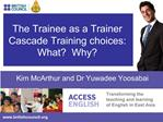 The Trainee as a Trainer Cascade Training choices: What  Why
