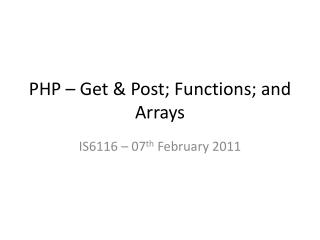 PHP   Get  Post; Functions; and Arrays