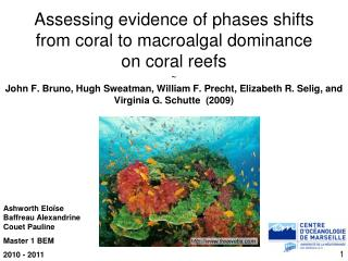 Assessing evidence of phases shifts  from coral to macroalgal dominance  on coral reefs  John F. Bruno, Hugh Sweatman, W