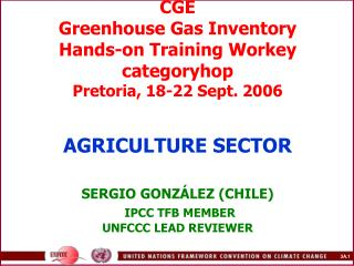 CGE Greenhouse Gas Inventory  Hands-on Training Workey categoryhop Pretoria, 18-22 Sept. 2006    AGRICULTURE SECTOR  SER