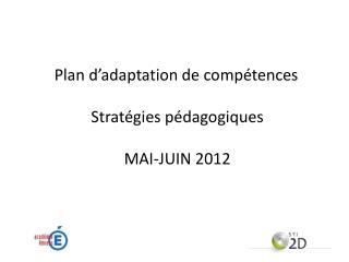 Plan d adaptation de comp tences  Strat gies p dagogiques  MAI-JUIN 2012