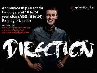 Apprenticeship Grant for Employers of 16 to 24 year olds AGE 16 to 24 Employer Update