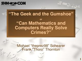 The Geek and the Gumshoe   or   Can Mathematics and Computers Really Solve Crimes