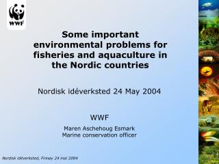 Some important environmental problems for fisheries and aquaculture in the Nordic countries