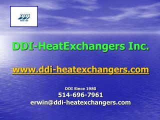 DDI-HeatExchangers Inc.  ddi-heatexchangers  DDI Since 1980 514-696-7961 erwinddi-heatexchangers
